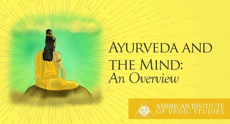 Ayurveda and the Mind: Keys to Yoga and Ayurveda Psychology