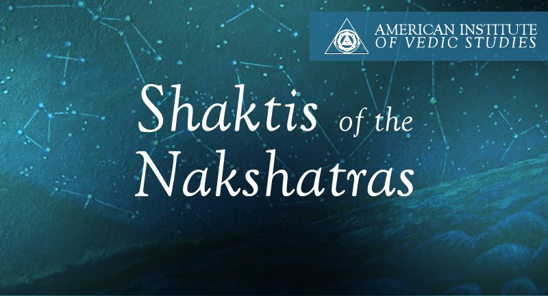 Shaktis of the Nakshatras – American Institute of Vedic Studies