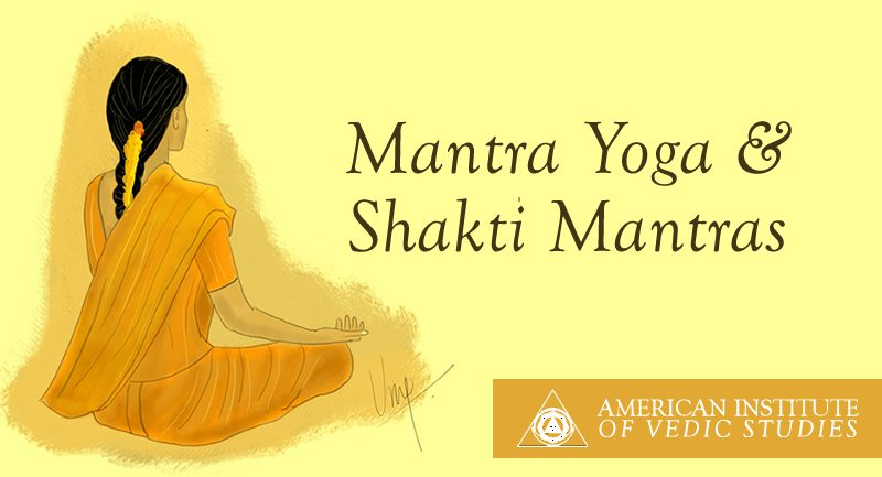 Mantra Yoga & Shakti Mantras – American Institute of Vedic