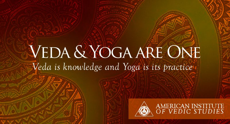 Veda And Yoga Are One Veda Is Knowledge And Yoga Is Its Practice American Institute Of Vedic Studies